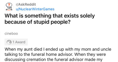 Reddit Users Share Things That Exist Solely Because Of Stupid People