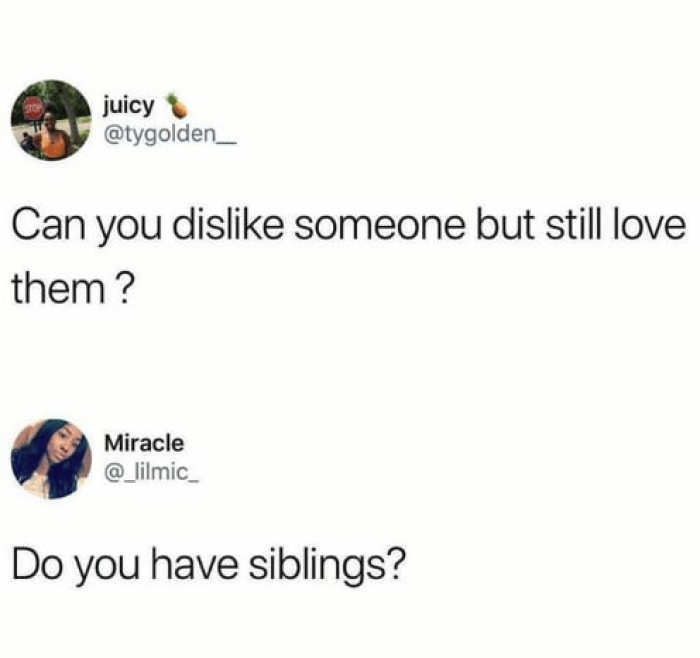 That's what having siblings is all about