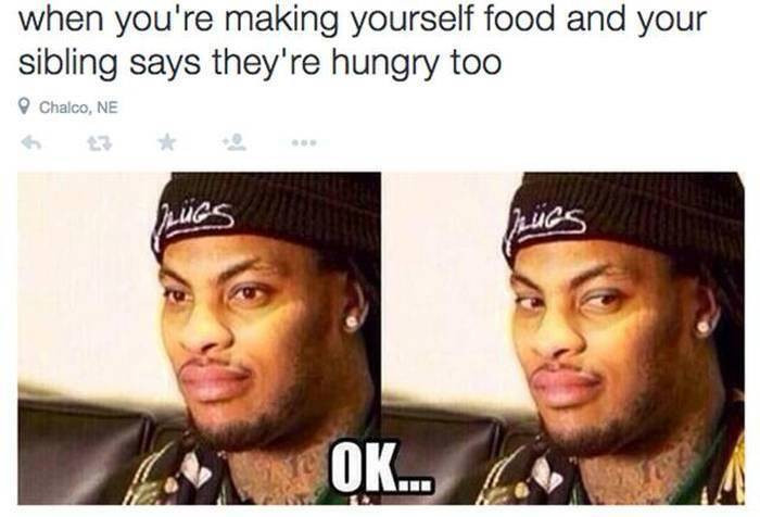 13. If you're hungry make your own food, because you ain't getting mine.