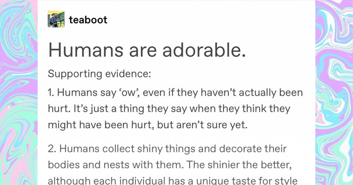 This Interesting Tumblr Post Points Out Just How Adorable Humans Really Are and It's Really Eye-Opening
