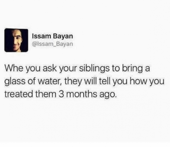 What would life be like without a sibling bringing up the past?