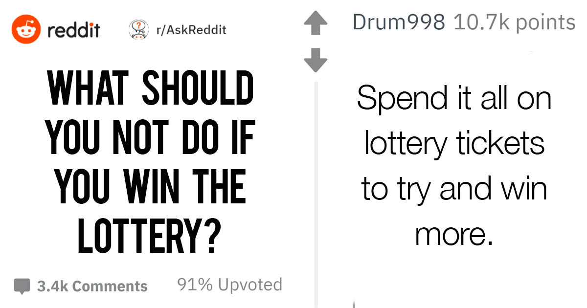 According To People On Reddit, There Are A List Of Things You Shouldn't Do If You Win The Lottery