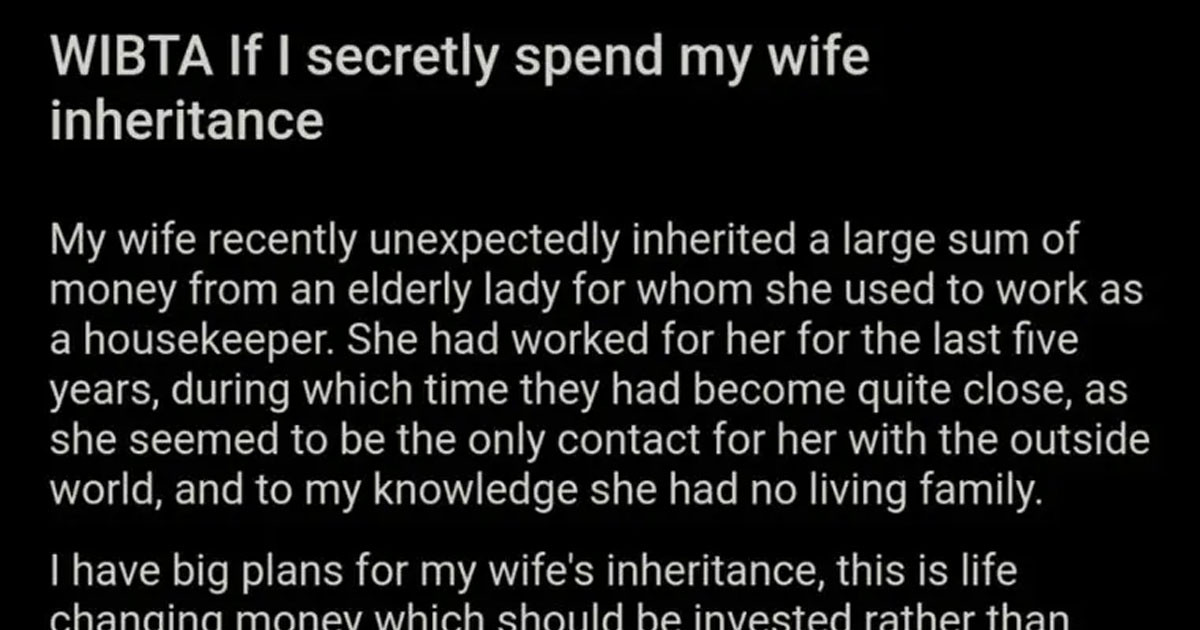 Man Who Is Considering Investing His Wife's Inheritence Money Without Her Permission, Asks Reddit If It's Okay